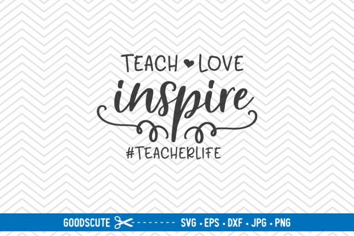 Teach Love Inspire - SVG EPS DXF PNG JPG
