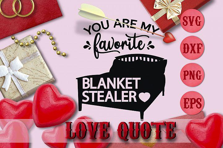 YOURE MY FAVORITE BLANKET STEALER quote Valentine svg Love