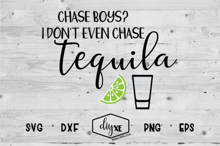 Chase Boys? I Dont Even Chase Tequila