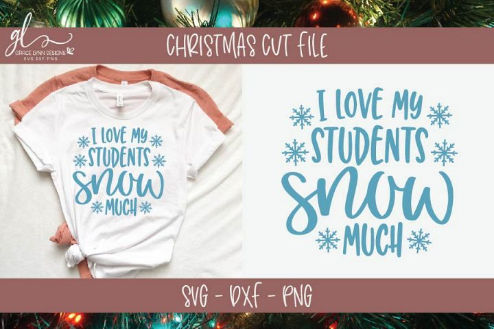 I Love My Students Snow Much - Christmas SVG - Teacher SVG
