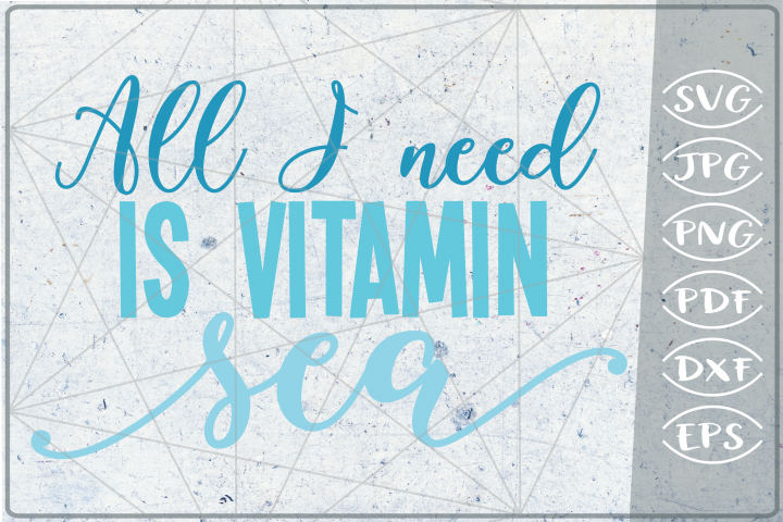 All I Need Is Vitamin Sea SVG Cutting File - Summer SVG