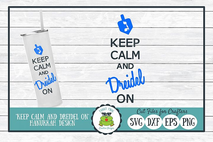 Keep Calm and Dreidel On, Hanukkah SVG Cut File for Crafters