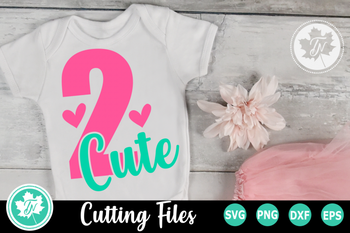2 Cute - A Second Birthday SVG Cut File