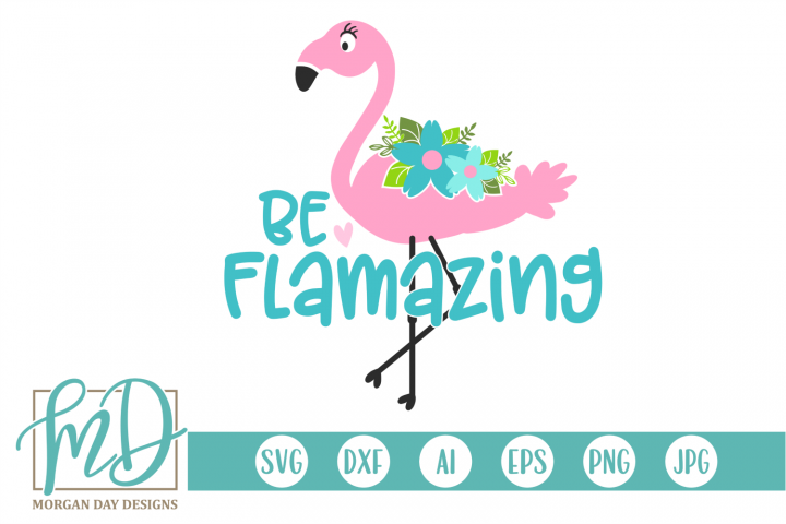 Floral - Be Flamazing - Flamingo SVG