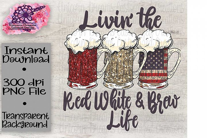 Livin The Red White & Brew Life
