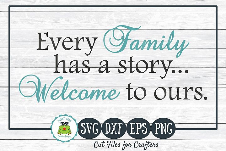 Every Family has a Story Welcome to Ours SVG Cut File