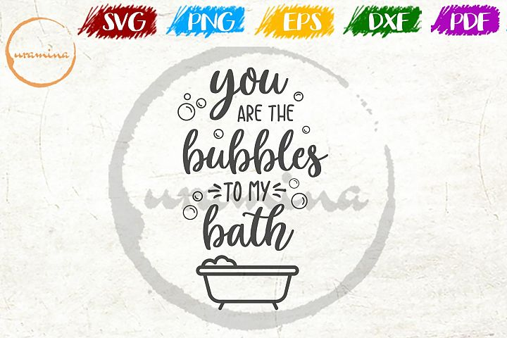 You Are Bubbles To My Bathroom SVG PDF PNG