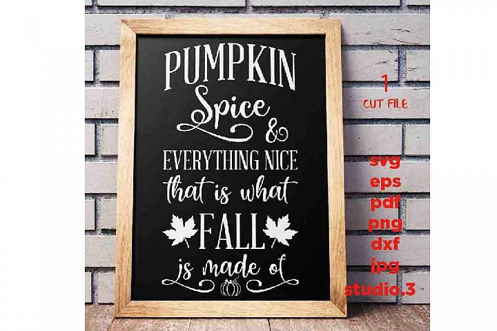 Pumpkin Spice and Everything Nice svg, DxF, EpS, studio.3, j