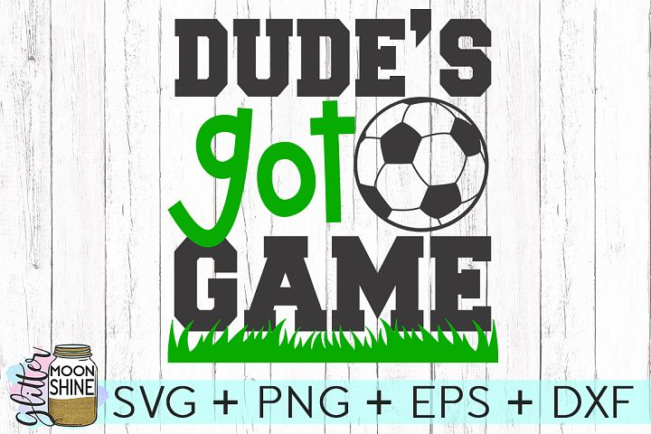 Dudes Got Game Soccer SVG DXF PNG EPS Cutting Files