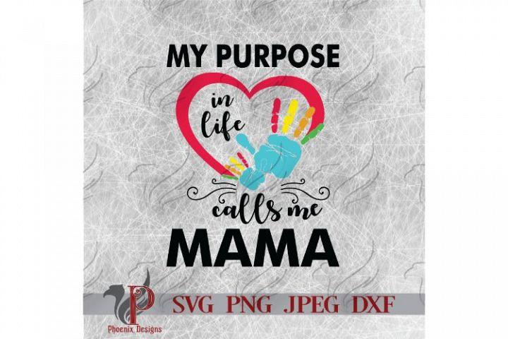 My Purpose In Life Calls Me Mama, Mom SVG