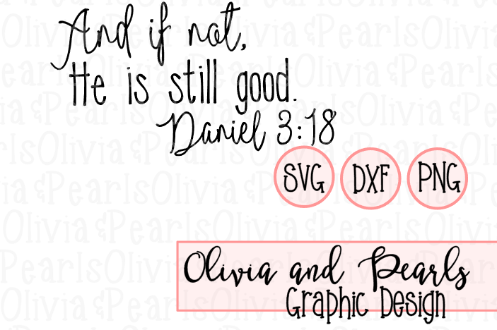 And if Not He is Still Good, Daniel 3:18, Christian Design, Youth Group Design, Digital Cutting File, SVG, DXF, PNG for Cameo or Cricut