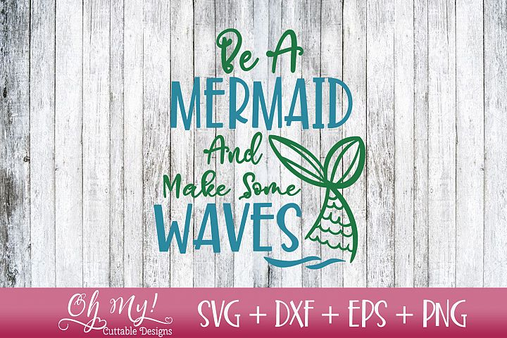 Be A Mermaid And Make Some Waves - SVG DXF EPS PNG