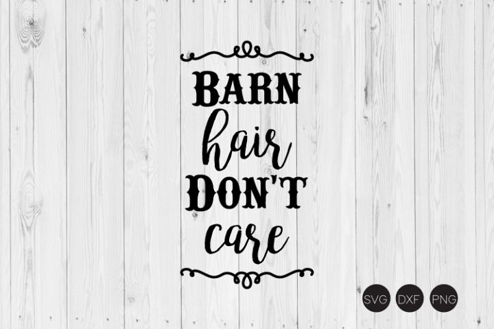 Barn Hair Dont Care SVG, Horse SVG DXF, PNG Cut Files