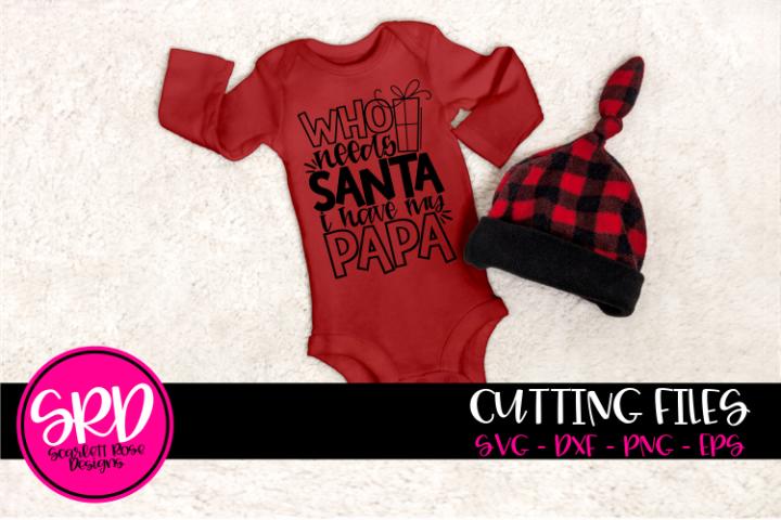 Who Needs Santa I Have my Papa SVG - Black