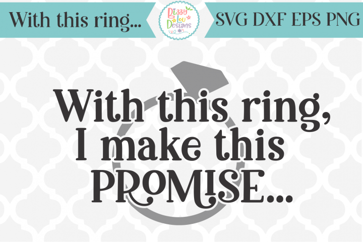 With this ring, I make this promise - Wedding SVG