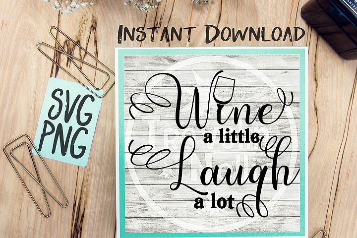 Wine A Little Laugh A Lot SVG Image Design for Vinyl Cutters Print DIY Shirt Design Wine Lovers