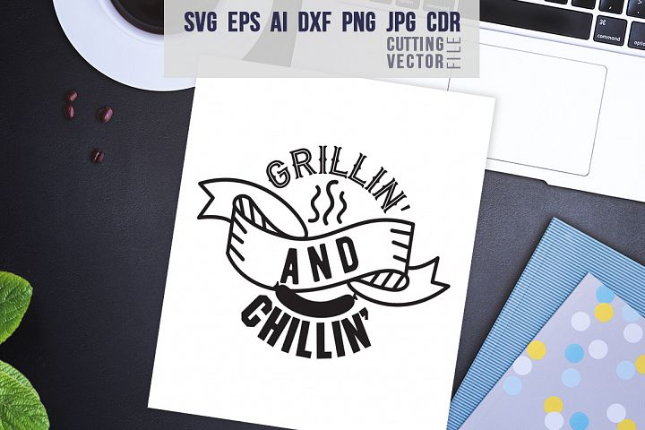 Grillin and Chillin Quote - svg, eps, ai, dxf, png, jpg