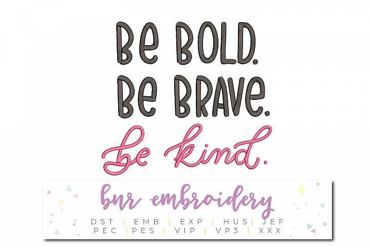 Be Bold, Be Brave, Be Kind Machine Embroidery Design