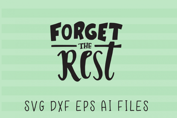Forget The Rest SVG Quote