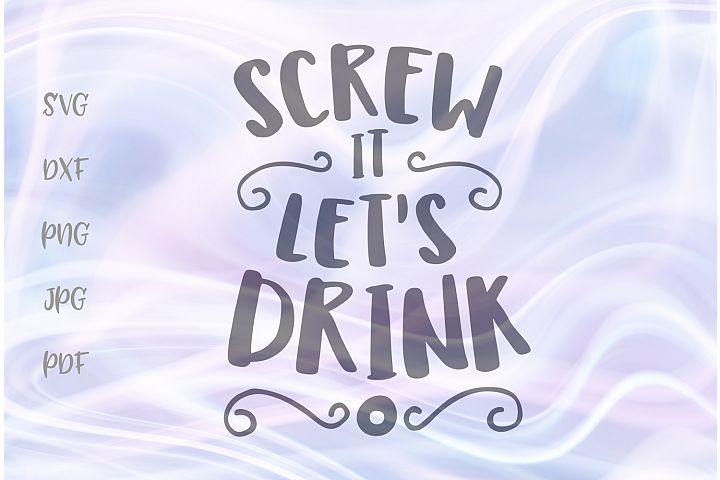 Screw it Lets Drink Funny Wine Cut File SVG DXF PNG JPG PDF