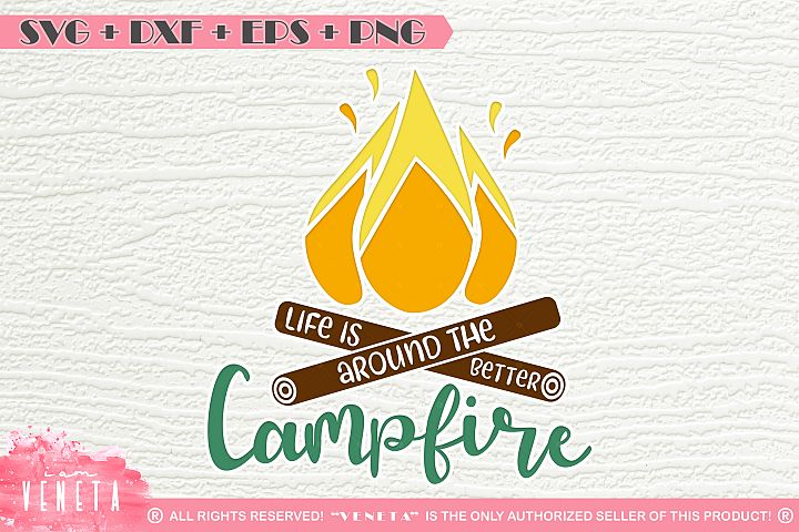 Life is better around the Campfire   SVG, DXF, Cutting file
