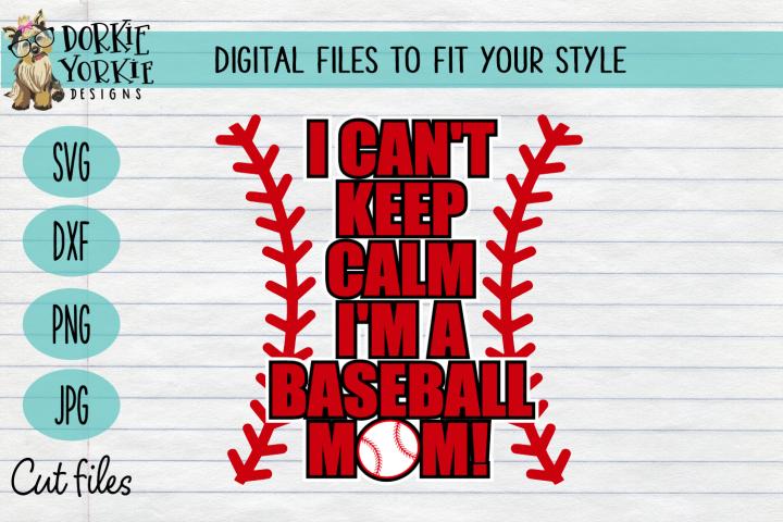 I cant keep calm - Im a baseball mom - sports SVG Cut File