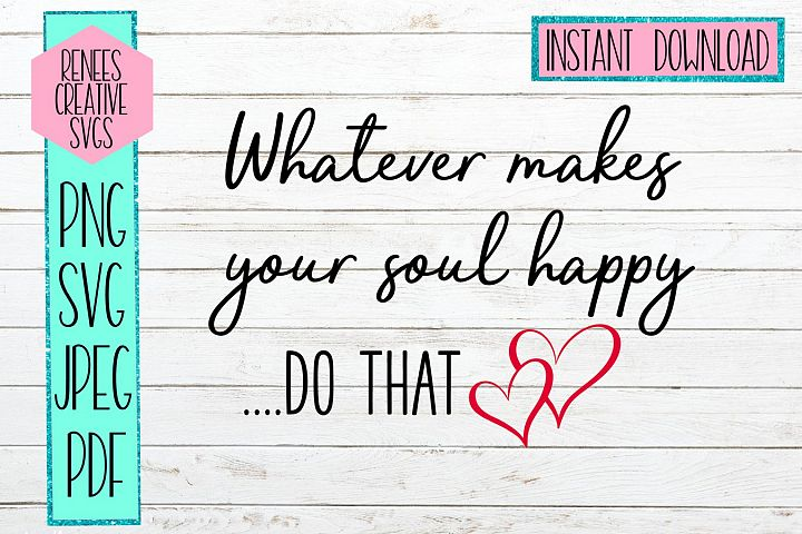 Whatever makes your soul happy| Quote svg| SVG Cutting File