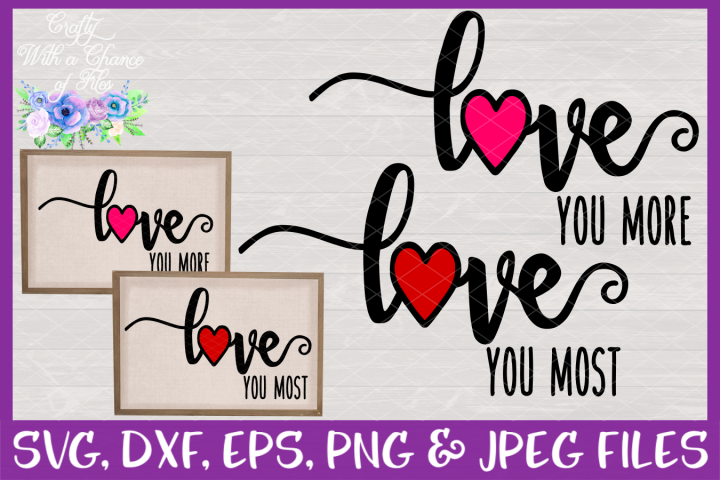 Love You More, Love You Most SVG - Valentines Day Design
