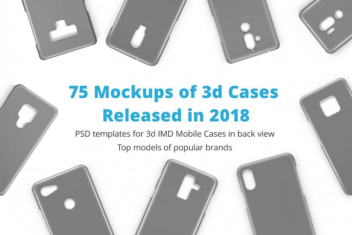 3d IMD Phone Case Mockups Bundle of 75 PSDs Released in 2018