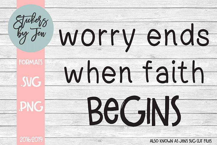 Worry Ends When Faith Begins SVG Cut File
