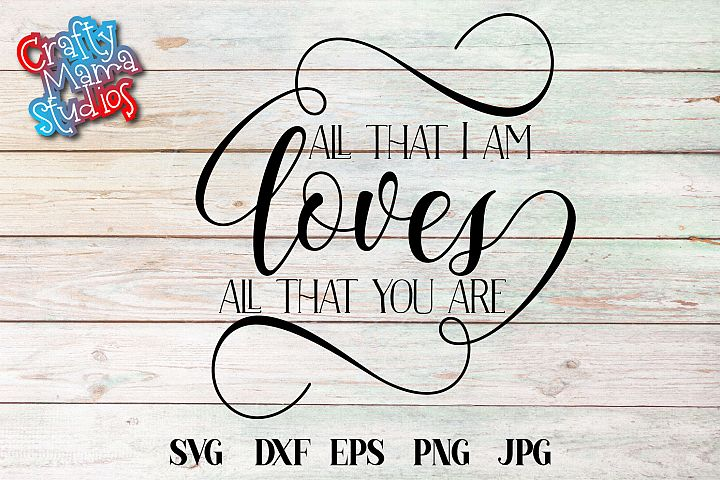 All That I Am Loves All That You Are SVG Couples Wedding