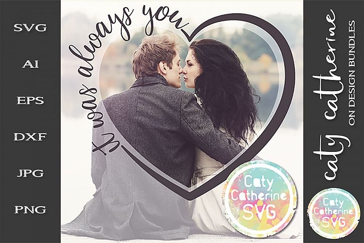 It Was Always You Love Heart Frame SVG Cut File