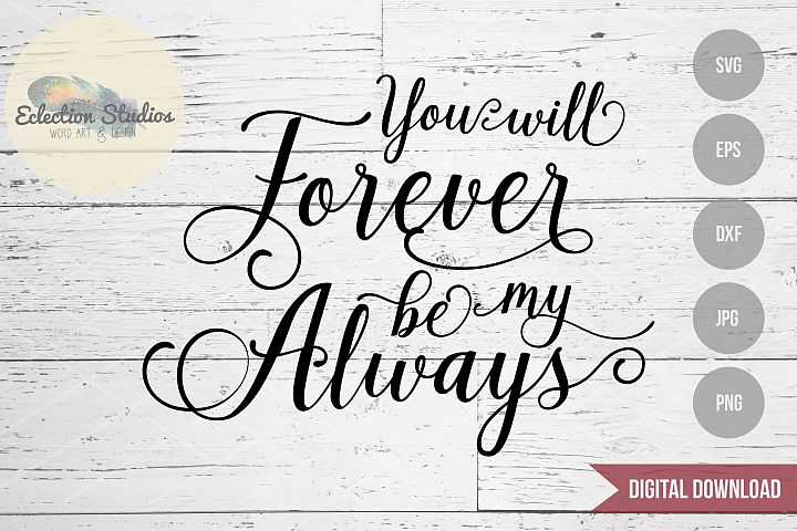 You Will Forever Be My Always Wedding or Valentines Day SVG