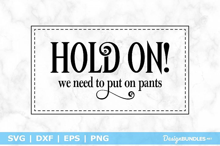 Hold On! We need to put on pants SVG File