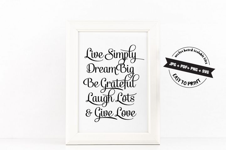 Live simply, Dream Big, Be Grateful, Laugh Lots, Give Love Quote  Printable Poster Inspirational Quote in Black + SVG files