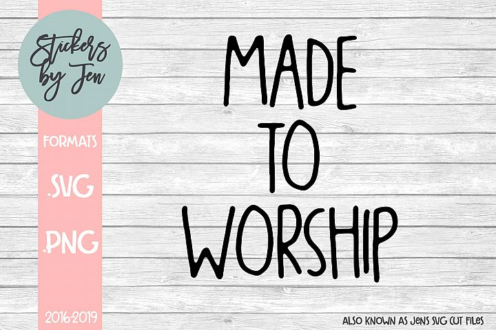Made to Worship SVG Cut File