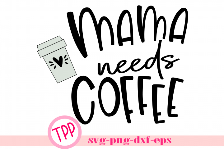 Mama Needs Coffee svg, Coffee mom shirt svg design file