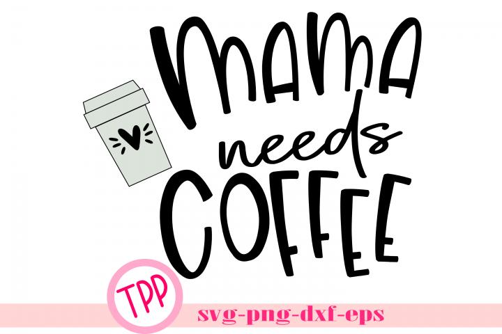 Mama Needs Coffee svg, Coffee mom shirt svg design file