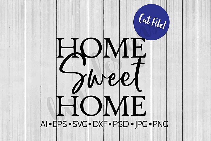 Home Sweet Home SVG, Farmhouse, DXF File, Cut File