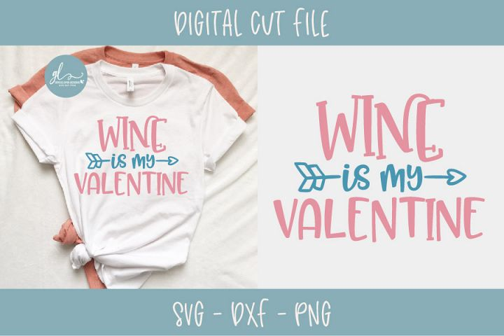 Wine Is My Valentine - Valentines Day SVG, DXF & PNG