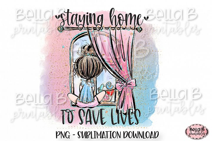 Staying Home To Save Lives Sublimation Design, Stay Home PNG