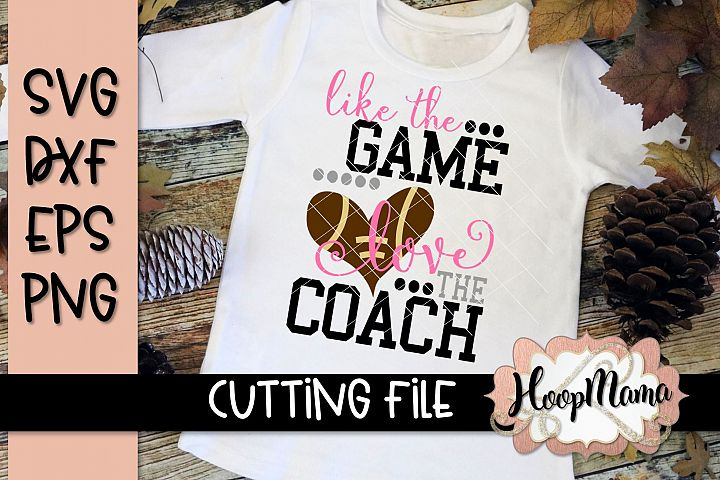 Like The Game Love The Coach - Football SVG Cutting File
