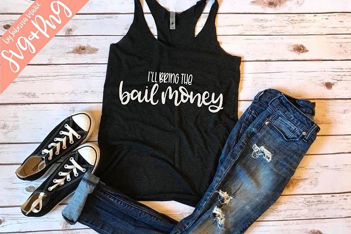 Ill Bring the Bail Money Quote Cut File|Handdrawn|Cut File