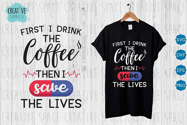 First i Drink the Coffee then i Save the Lives SVG