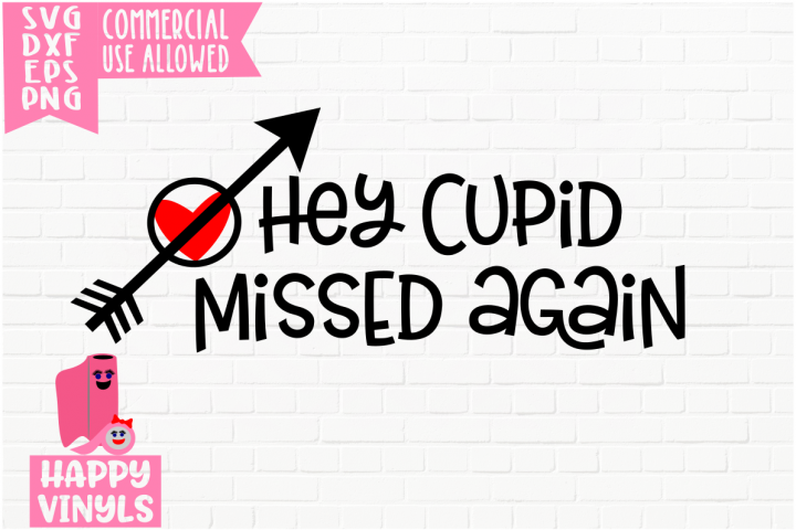 Hey Cupid Missed Again - A Valentine SVG File
