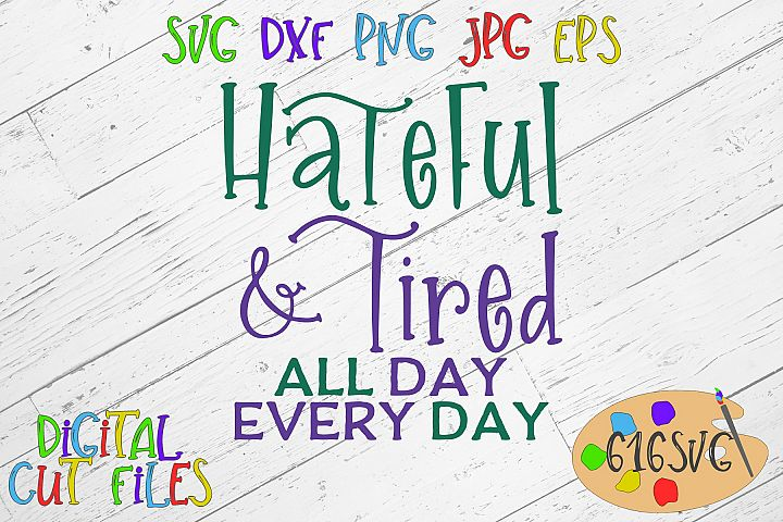 Hateful and tired all day every day SVG