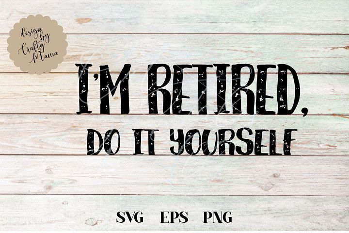 Im Retired Do It Yourself SVG Sublimation, Sarcasm