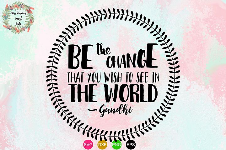 Be the change - Gandhi SVG , Dxf, Eps, Png