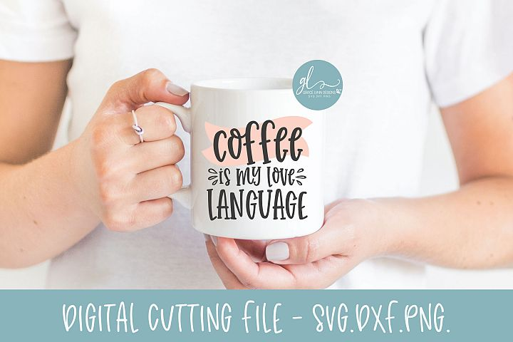 Coffee Is My Love Language - Coffee SVG Cut File