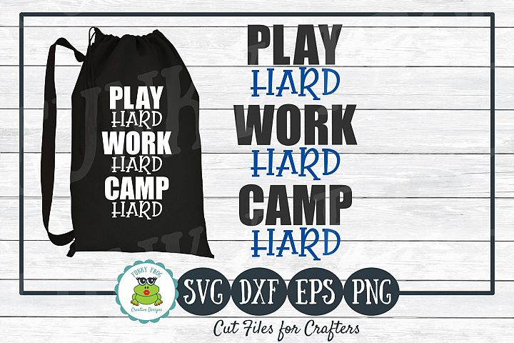 Play Hard Work Hard Camp Hard, SVG Cut File for Crafters